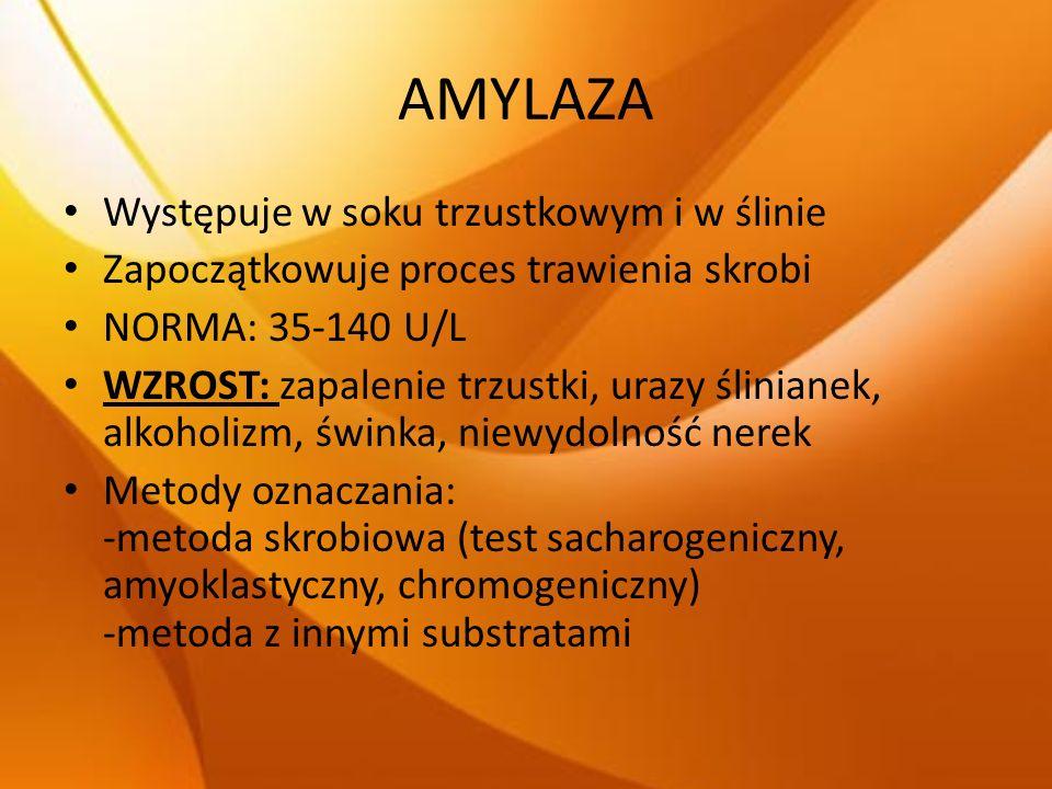 AMYLAZA Występuje w soku trzustkowym i w ślinie Zapoczątkowuje proces trawienia skrobi NORMA: 35-140 U/L WZROST: zapalenie trzustki, urazy ślinianek,