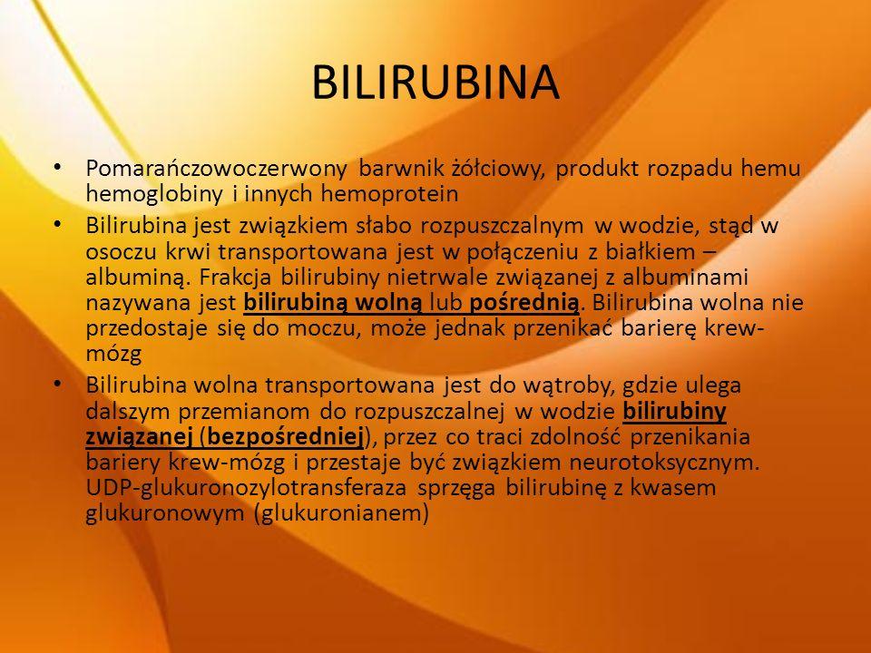 BILIRUBINA Pomarańczowoczerwony barwnik żółciowy, produkt rozpadu hemu hemoglobiny i innych hemoprotein Bilirubina jest związkiem słabo rozpuszczalnym