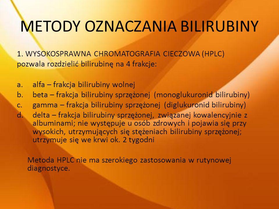 METODY OZNACZANIA BILIRUBINY 1. WYSOKOSPRAWNA CHROMATOGRAFIA CIECZOWA (HPLC) pozwala rozdzielić bilirubinę na 4 frakcje: a.alfa – frakcja bilirubiny w