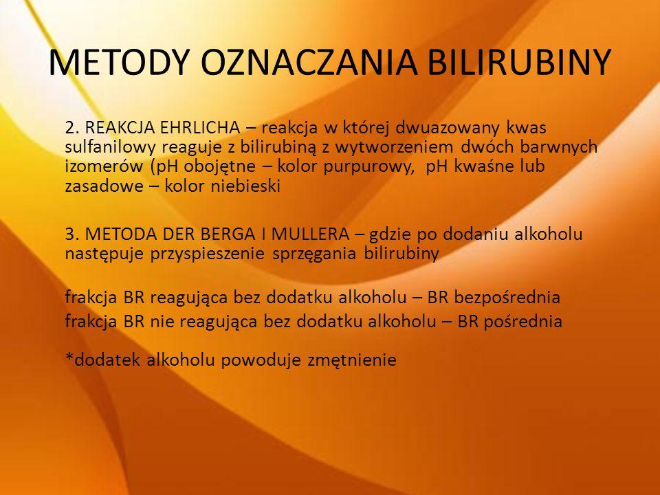 METODY OZNACZANIA BILIRUBINY 2. REAKCJA EHRLICHA – reakcja w której dwuazowany kwas sulfanilowy reaguje z bilirubiną z wytworzeniem dwóch barwnych izo