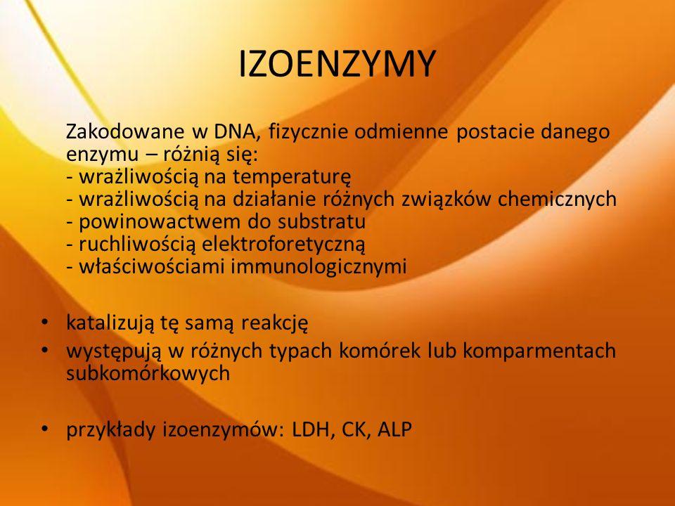 FOSFATAZA ALKALICZNA (ALP) Enzym wątroby, układu krążenia, układu kostnego WZROST: choroby kości lub wątroby, nadmierna aktywność osteoblastów, upośledzenie wydzielania żółci, choroby jelit Wyróżniamy kilka form izoenzymów ALP : ALPI – jelitowa ALPL – tkankowa ALPP – łożyskowa LAP – leukocytarna Metody rozdziału: a.elektroforeza żelowa b.analiza produktów denaturacji c.inhibicja mocznikiem d.techniki immunologiczne