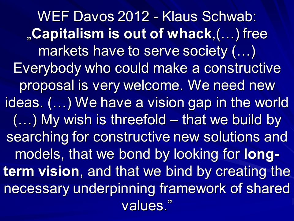 WEF Davos 2012 - Klaus Schwab:Capitalism is out of whack,(…) free markets have to serve society (…) Everybody who could make a constructive proposal i