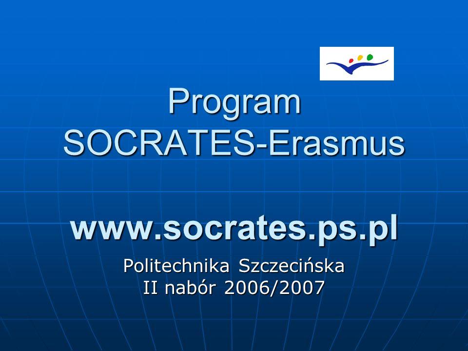 Program SOCRATES-Erasmus www.socrates.ps.pl Politechnika Szczecińska II nabór 2006/2007