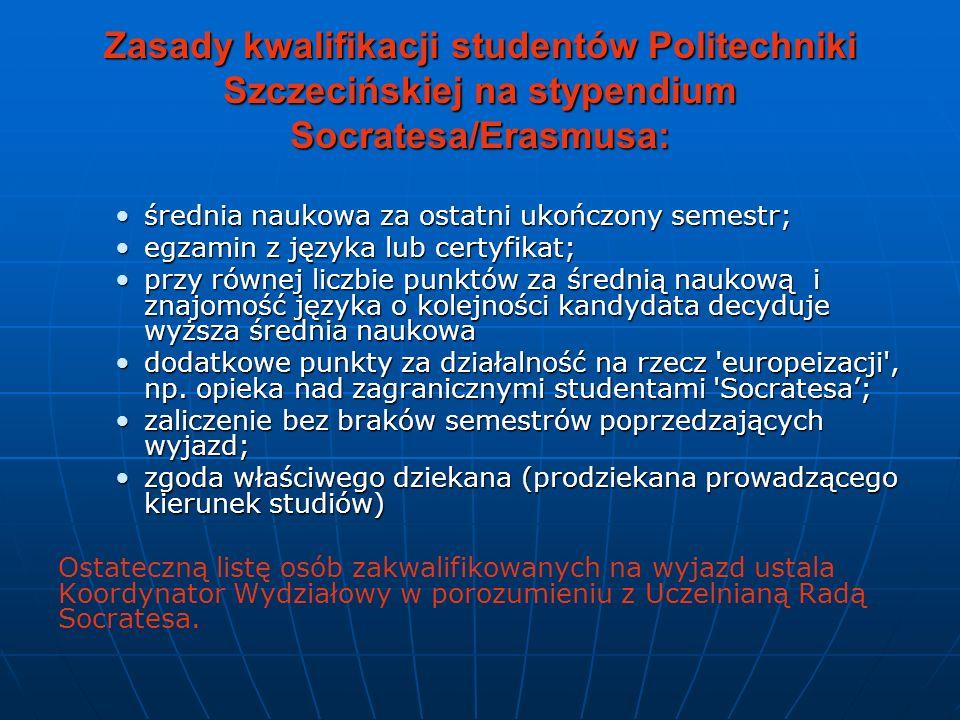 Zasady kwalifikacji studentów Politechniki Szczecińskiej na stypendium Socratesa/Erasmusa: średnia naukowa za ostatni ukończony semestr;średnia naukow