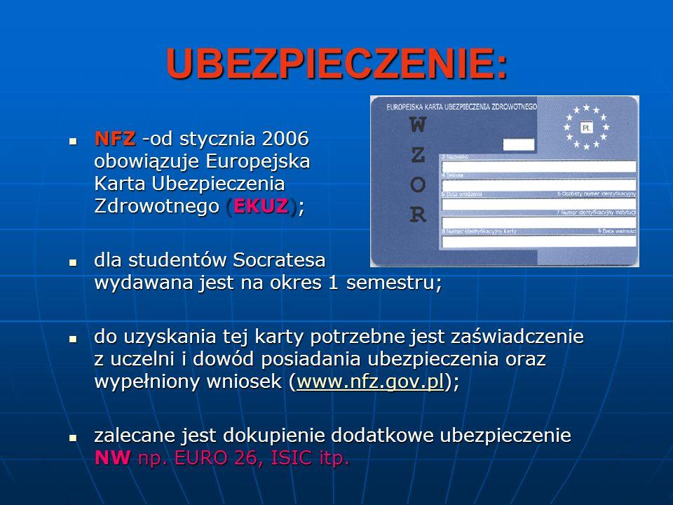 UBEZPIECZENIE: NFZ -od stycznia 2006 obowiązuje Europejska Karta Ubezpieczenia Zdrowotnego (EKUZ); NFZ -od stycznia 2006 obowiązuje Europejska Karta U