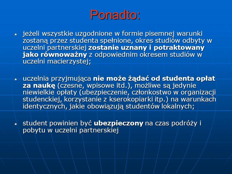 Ponadto: jeżeli wszystkie uzgodnione w formie pisemnej warunki zostaną przez studenta spełnione, okres studiów odbyty w uczelni partnerskiej zostanie