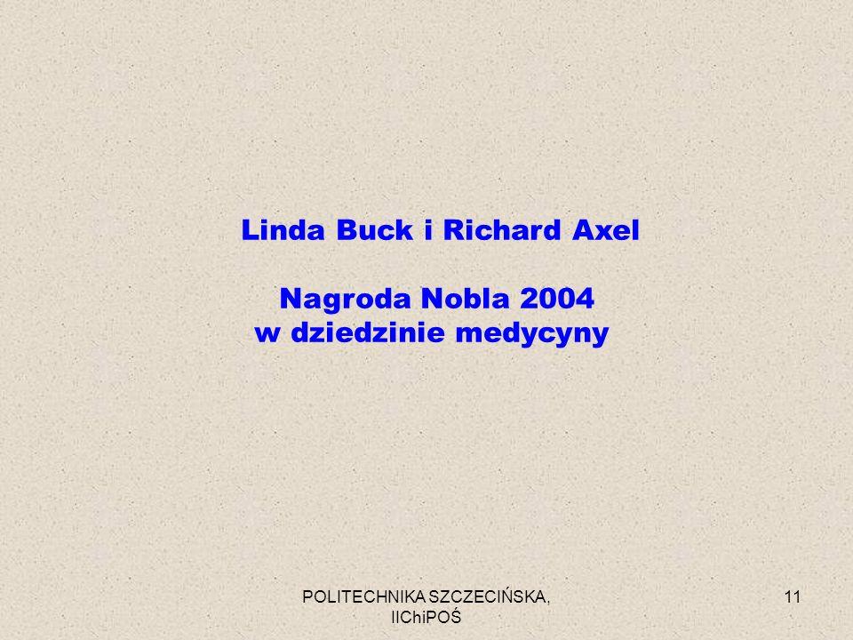 POLITECHNIKA SZCZECIŃSKA, IIChiPOŚ 11 Linda Buck i Richard Axel Nagroda Nobla 2004 w dziedzinie medycyny