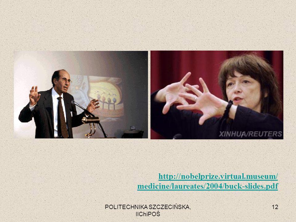 POLITECHNIKA SZCZECIŃSKA, IIChiPOŚ 12 http://nobelprize.virtual.museum/ medicine/laureates/2004/buck-slides.pdf