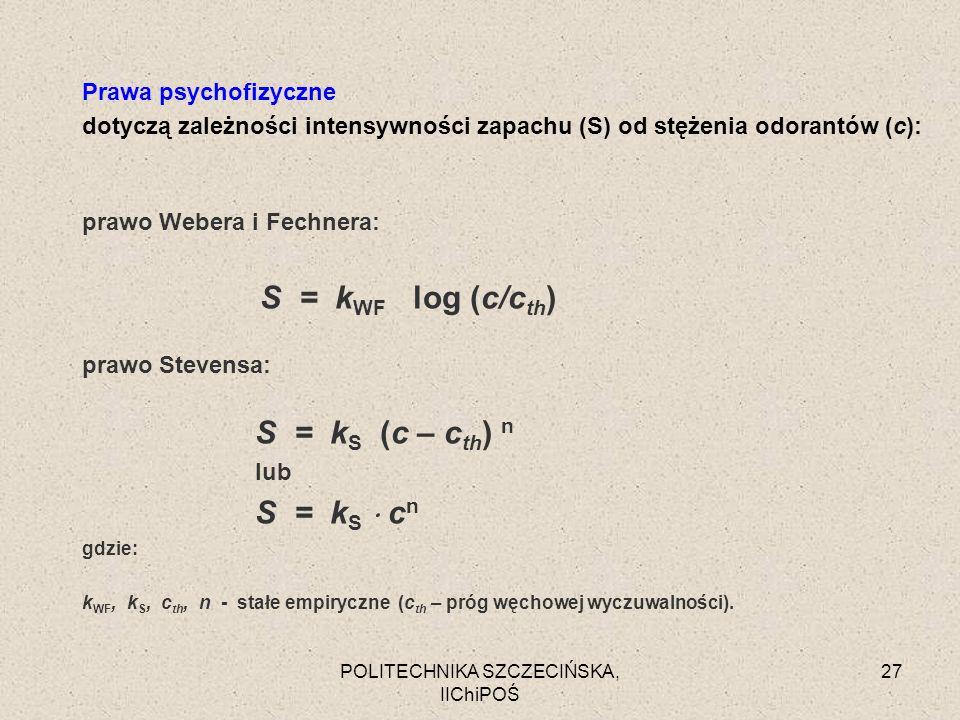 POLITECHNIKA SZCZECIŃSKA, IIChiPOŚ 27 Prawa psychofizyczne dotyczą zależności intensywności zapachu (S) od stężenia odorantów (c): prawo Webera i Fech