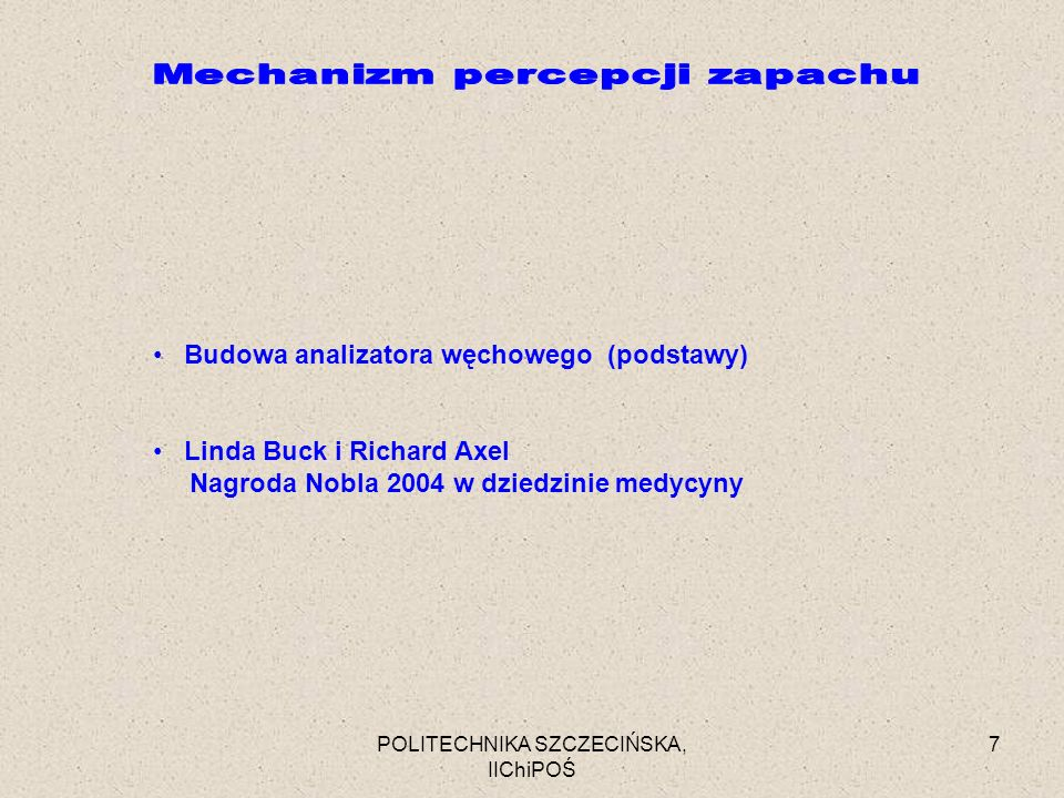 POLITECHNIKA SZCZECIŃSKA, IIChiPOŚ 7 Budowa analizatora węchowego (podstawy) Linda Buck i Richard Axel Nagroda Nobla 2004 w dziedzinie medycyny