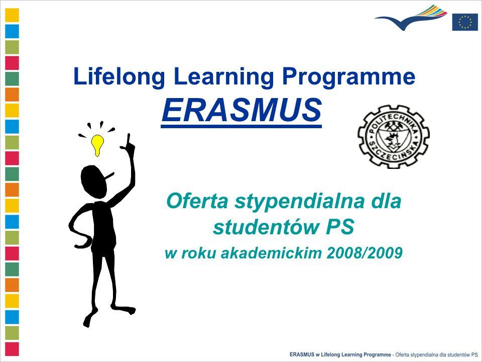 Lifelong Learning Programme ERASMUS Oferta stypendialna dla studentów PS w roku akademickim 2008/2009