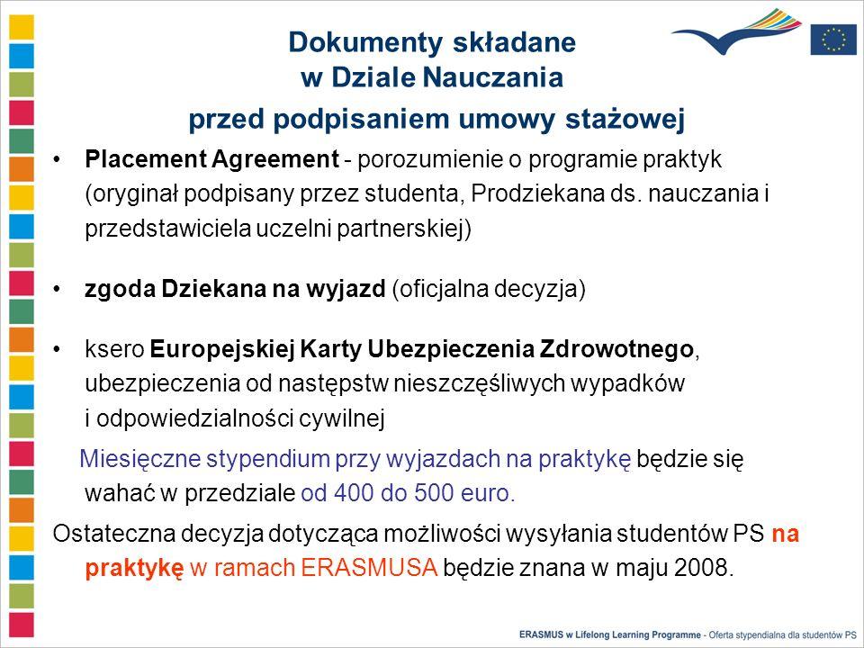 Dokumenty składane w Dziale Nauczania przed podpisaniem umowy stażowej Placement Agreement - porozumienie o programie praktyk (oryginał podpisany przez studenta, Prodziekana ds.