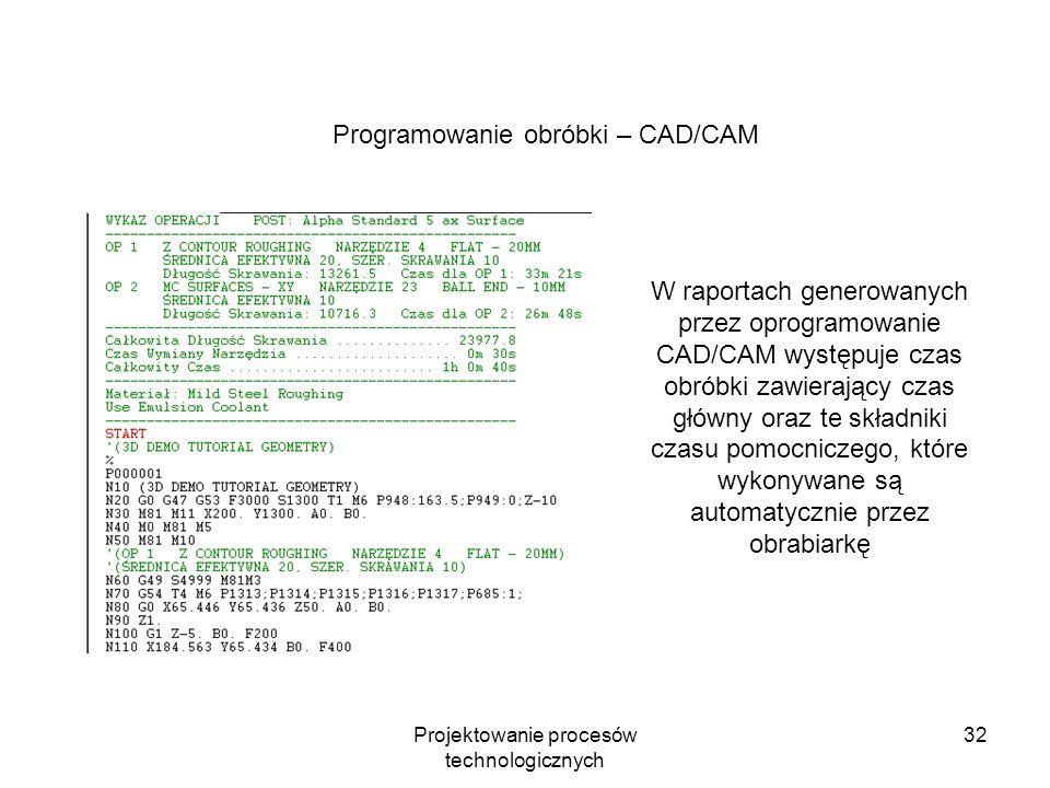 Projektowanie procesów technologicznych 31 t g = (l+l d +l w )/(f n) l d = d ctgκ r /2 +(0.5-2)mml w = 0.5–3 mm l d = a e (d - a e ) +(1-2)mm l w = (2