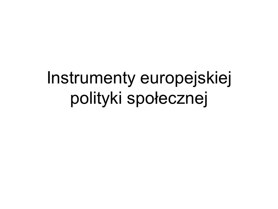 Instrumenty europejskiej polityki społecznej