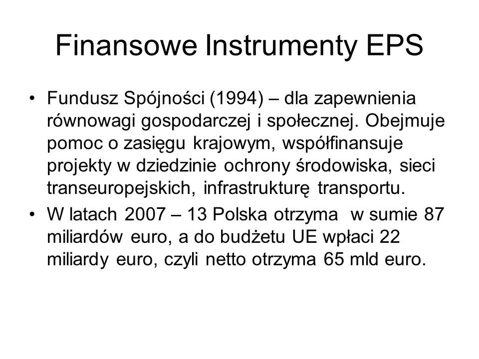 Finansowe Instrumenty EPS Fundusz Spójności (1994) – dla zapewnienia równowagi gospodarczej i społecznej. Obejmuje pomoc o zasięgu krajowym, współfina