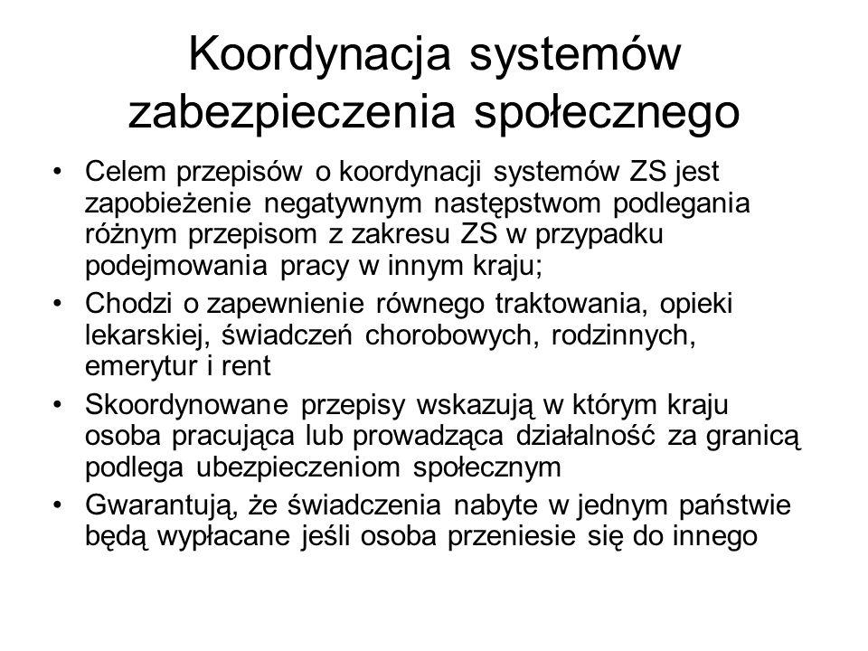 Koordynacja systemów zabezpieczenia społecznego Celem przepisów o koordynacji systemów ZS jest zapobieżenie negatywnym następstwom podlegania różnym p