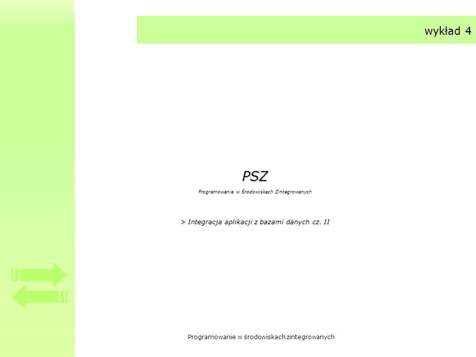 Programowanie w środowiskach zintegrowanych wykład 4 PSZ Programowanie w Środowiskach Zintegrowanych > Integracja aplikacji z bazami danych cz. II