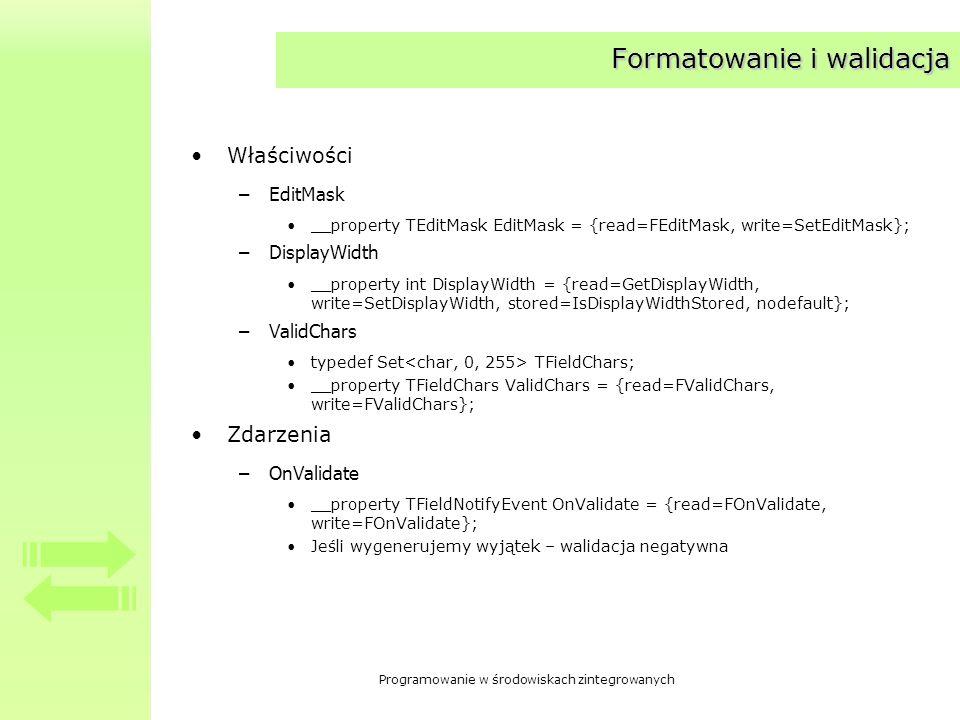 Programowanie w środowiskach zintegrowanych Formatowanie i walidacja Właściwości –EditMask __property TEditMask EditMask = {read=FEditMask, write=SetE