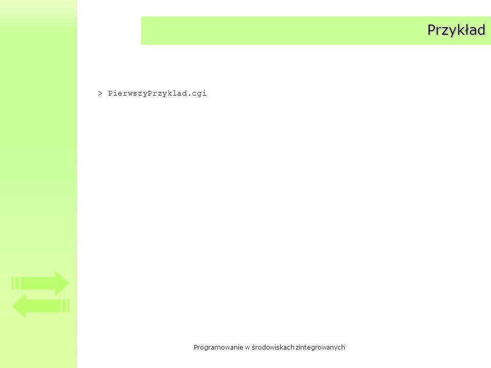 Programowanie w środowiskach zintegrowanych Przykład > PierwszyPrzyklad.cgi