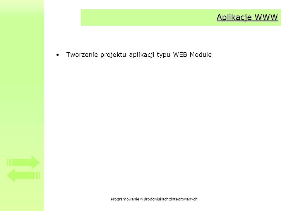 Programowanie w środowiskach zintegrowanych Aplikacje WWW Tworzenie projektu aplikacji typu WEB Module