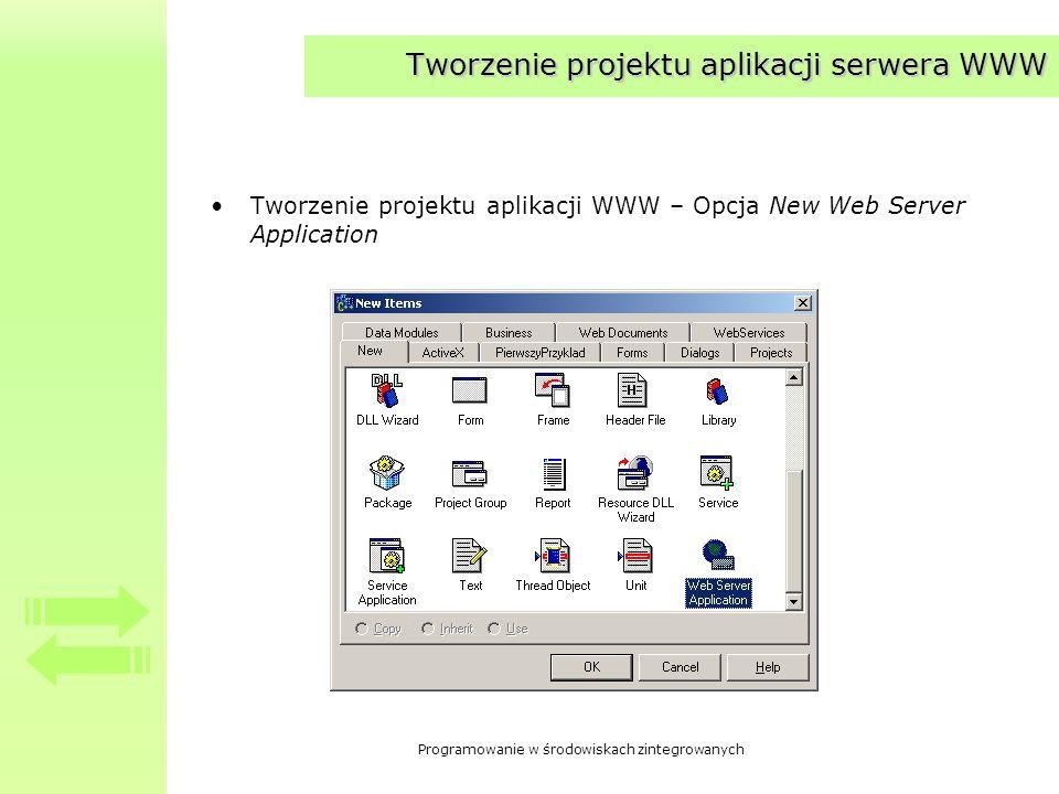 Programowanie w środowiskach zintegrowanych Tworzenie projektu aplikacji serwera WWW Tworzenie projektu aplikacji WWW – Opcja New Web Server Applicati