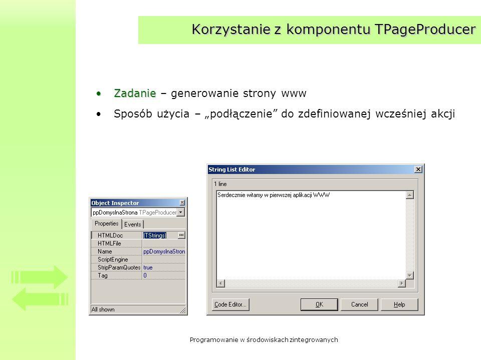 Programowanie w środowiskach zintegrowanych Korzystanie z komponentu TPageProducer ZadanieZadanie – generowanie strony www Sposób użycia – podłączenie