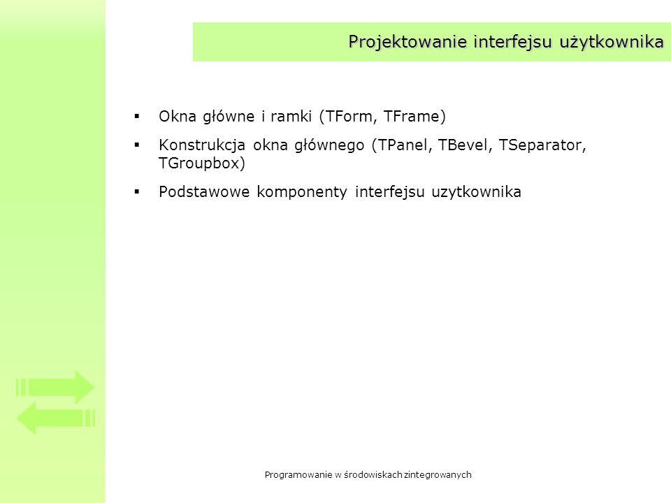 Projektowanie interfejsu użytkownika Okna główne i ramki (TForm, TFrame) Konstrukcja okna głównego (TPanel, TBevel, TSeparator, TGroupbox) Podstawowe