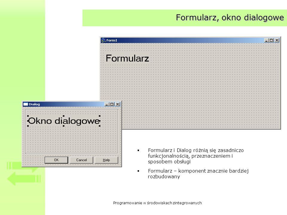 Programowanie w środowiskach zintegrowanych Formularz, okno dialogowe Formularz i Dialog różnią się zasadniczo funkcjonalnością, przeznaczeniem i spos