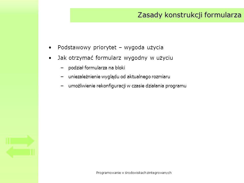 Programowanie w środowiskach zintegrowanych Zasady konstrukcji formularza Podstawowy priorytet – wygoda użycia Jak otrzymać formularz wygodny w użyciu