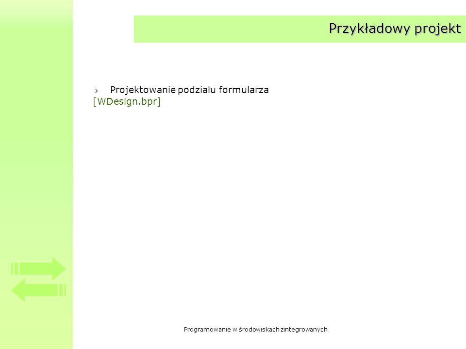 Programowanie w środowiskach zintegrowanych Przykładowy projekt Projektowanie podziału formularza [WDesign.bpr]