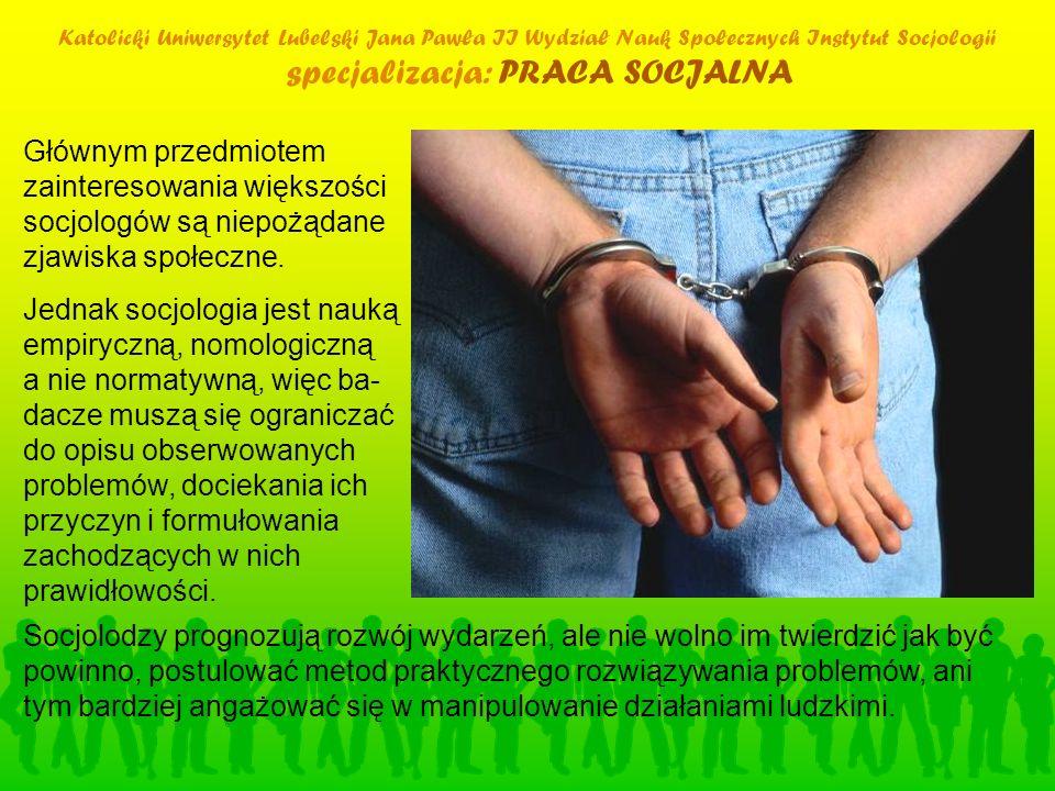 Katolicki Uniwersytet Lubelski Jana Pawła II Wydział Nauk Społecznych Instytut Socjologii specjalizacja: PRACA SOCJALNA Głównym przedmiotem zaintereso