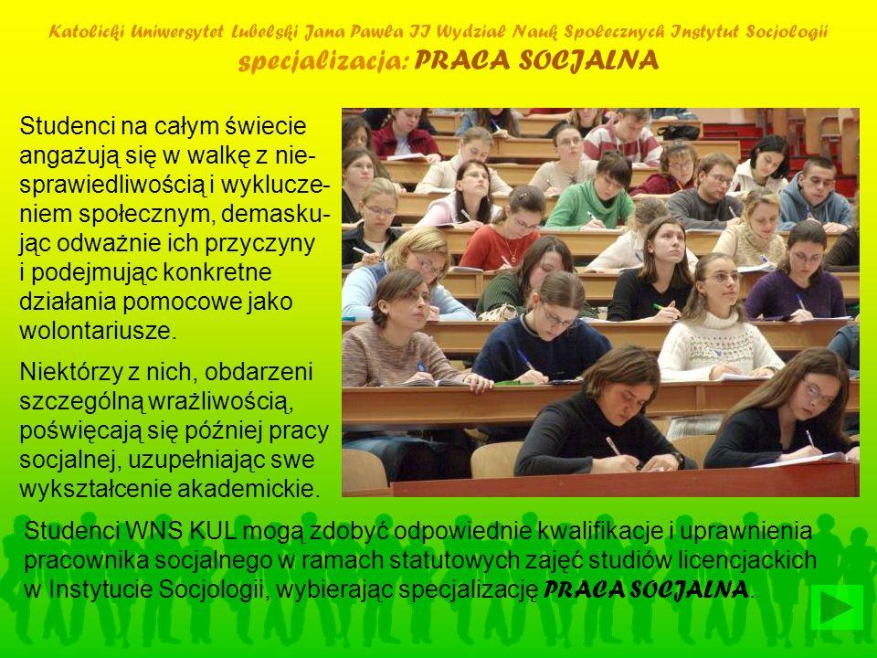 Katolicki Uniwersytet Lubelski Jana Pawła II Wydział Nauk Społecznych Instytut Socjologii specjalizacja: PRACA SOCJALNA Studenci na całym świecie anga