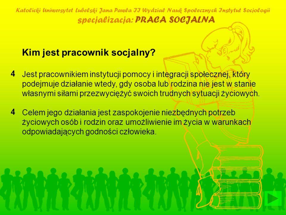 Katolicki Uniwersytet Lubelski Jana Pawła II Wydział Nauk Społecznych Instytut Socjologii specjalizacja: PRACA SOCJALNA Kim jest pracownik socjalny? J
