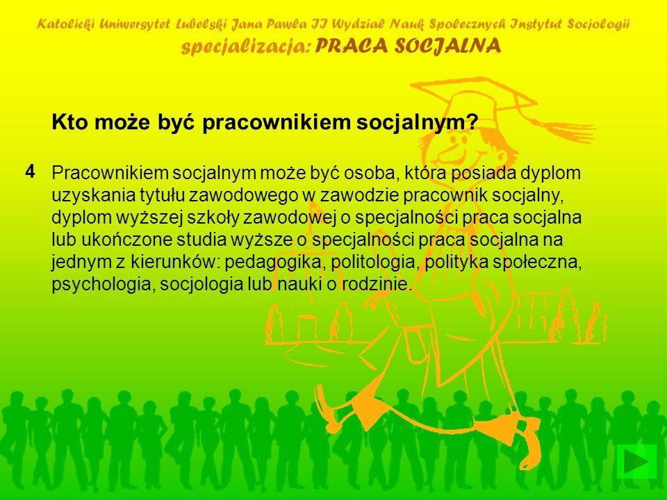 Katolicki Uniwersytet Lubelski Jana Pawła II Wydział Nauk Społecznych Instytut Socjologii specjalizacja: PRACA SOCJALNA Kto może być pracownikiem socj