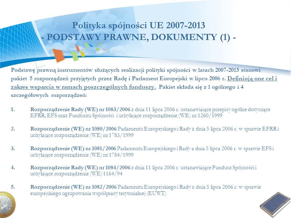 Polityka spójności UE 2007-2013 - PODSTAWY PRAWNE, DOKUMENTY (1) - Podstawę prawną instrumentów służących realizacji polityki spójności w latach 2007-