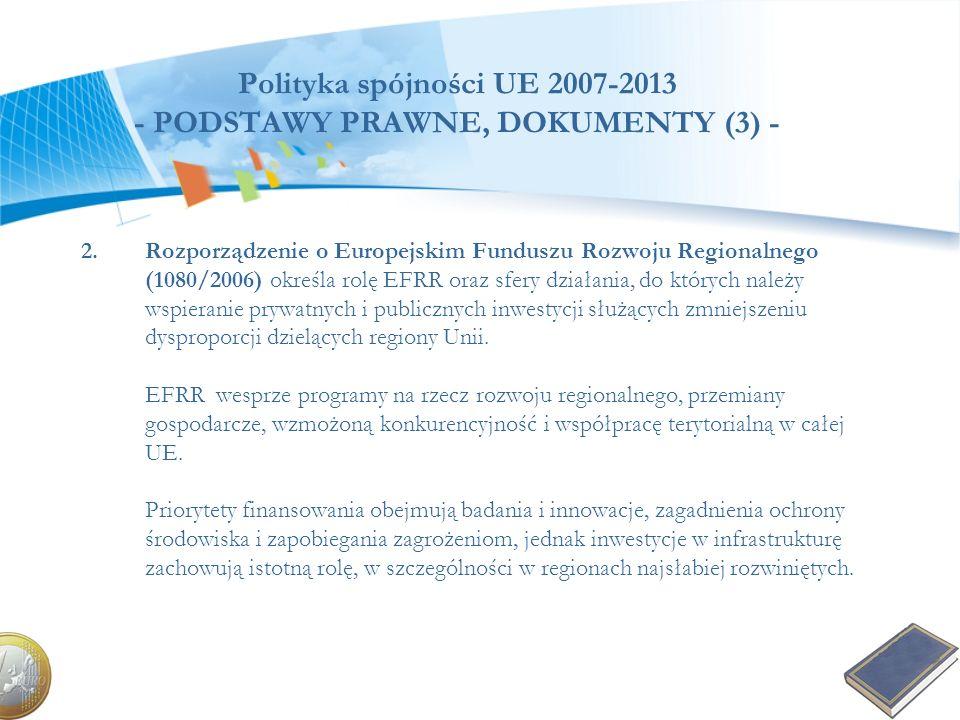 Polityka spójności UE 2007-2013 - PODSTAWY PRAWNE, DOKUMENTY (3) - 2.Rozporządzenie o Europejskim Funduszu Rozwoju Regionalnego (1080/2006) określa ro