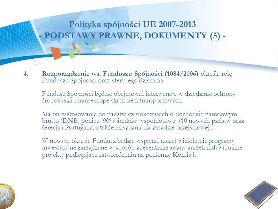 Polityka spójności UE 2007-2013 - PODSTAWY PRAWNE, DOKUMENTY (5) - 4.Rozporządzenie ws. Funduszu Spójności (1084/2006) określa rolę Funduszu Spójności