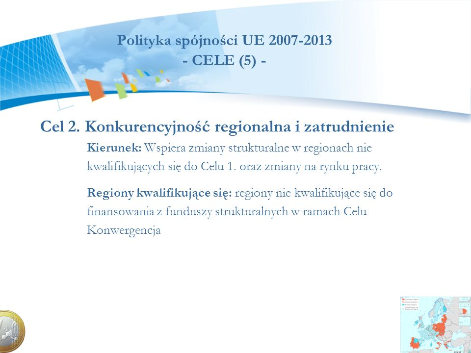 Polityka spójności UE 2007-2013 - ZASADY (4) - Sukcesy Polski w negocjacjach reformy polityki spójności 2007-2013: 1.Ułatwienia w dostępie do środków finansowych 2.Ustalenie wyższego poziomu współfinansowania - 85% 3.Zastosowanie zasady n+3 dla EFRR, EFS i Funduszu Spójności do 2010 r.