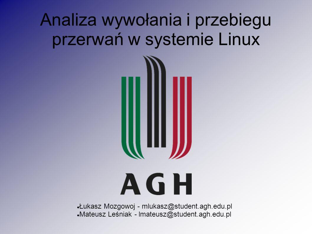 Analiza wywołania i przebiegu przerwań w systemie Linux Łukasz Mozgowoj - mlukasz@student.agh.edu.pl Mateusz Leśniak - lmateusz@student.agh.edu.pl