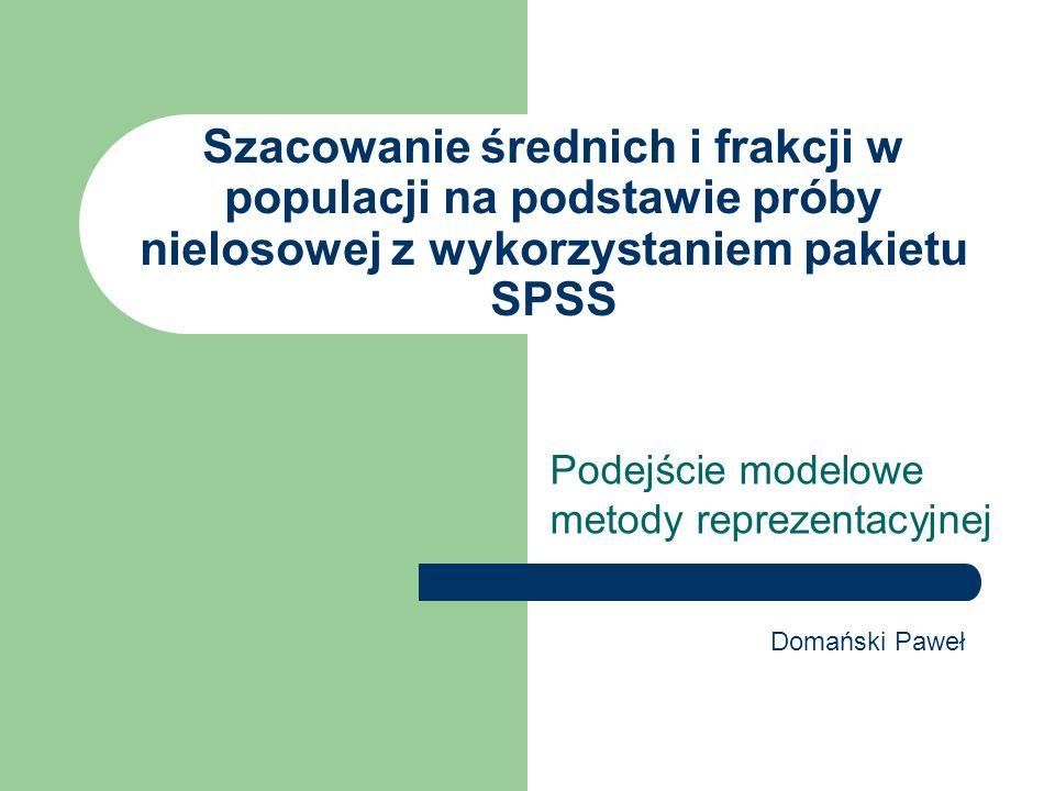Szacowanie średnich i frakcji w populacji na podstawie próby nielosowej z wykorzystaniem pakietu SPSS Podejście modelowe metody reprezentacyjnej Domań