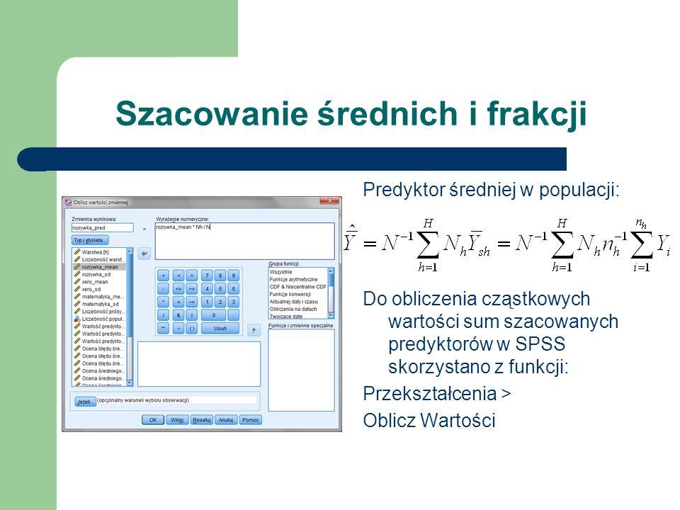 Szacowanie średnich i frakcji Predyktor średniej w populacji: Do obliczenia cząstkowych wartości sum szacowanych predyktorów w SPSS skorzystano z funk