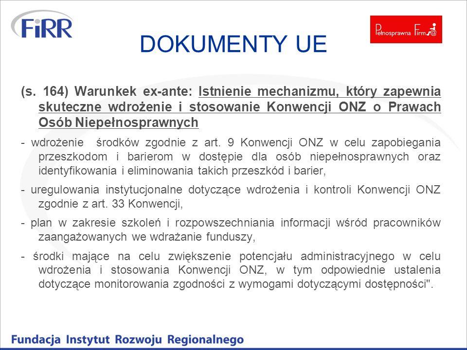DOKUMENTY UE (s. 164) Warunkek ex-ante: Istnienie mechanizmu, który zapewnia skuteczne wdrożenie i stosowanie Konwencji ONZ o Prawach Osób Niepełnospr