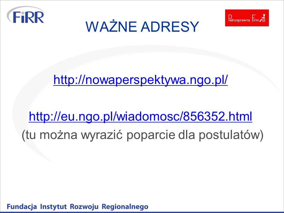 WAŻNE ADRESY http://nowaperspektywa.ngo.pl/ http://eu.ngo.pl/wiadomosc/856352.html (tu można wyrazić poparcie dla postulatów)