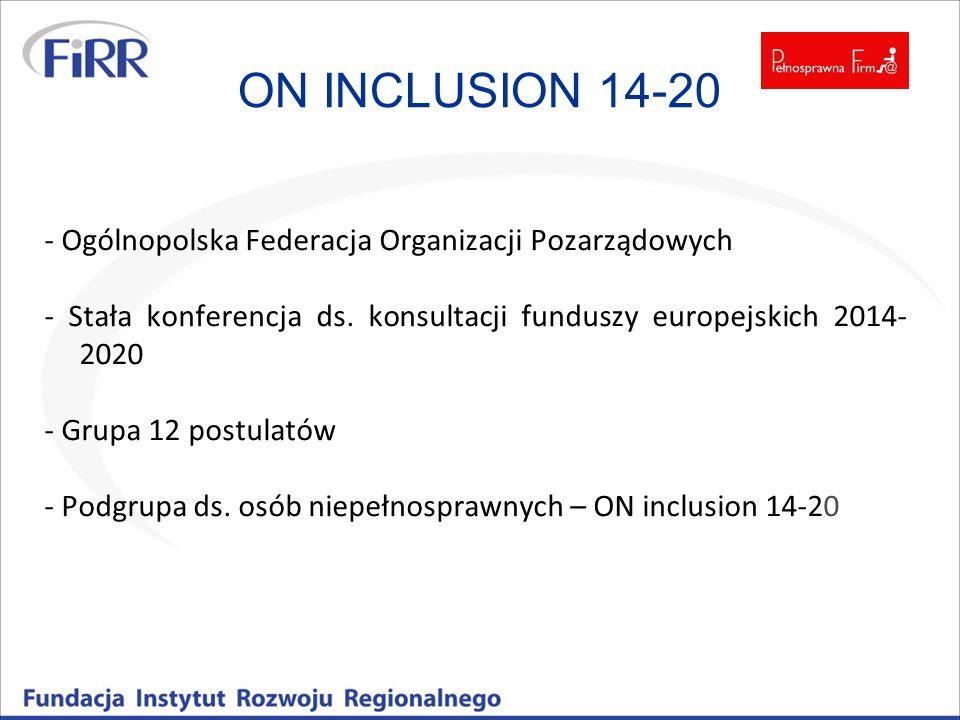 ON INCLUSION 14-20 - Ogólnopolska Federacja Organizacji Pozarządowych - Stała konferencja ds. konsultacji funduszy europejskich 2014- 2020 - Grupa 12