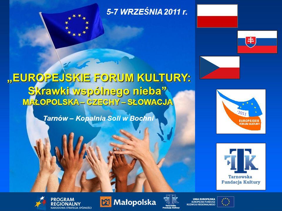 EUROPEJSKIE FORUM KULTURY: EUROPEJSKIE FORUM KULTURY: Skrawki wspólnego nieba MAŁOPOLSKA – CZECHY – SŁOWACJA EUROPEJSKIE FORUM KULTURY: EUROPEJSKIE FORUM KULTURY: Skrawki wspólnego nieba MAŁOPOLSKA – CZECHY – SŁOWACJA 5-7 WRZEŚNIA 2011 r.