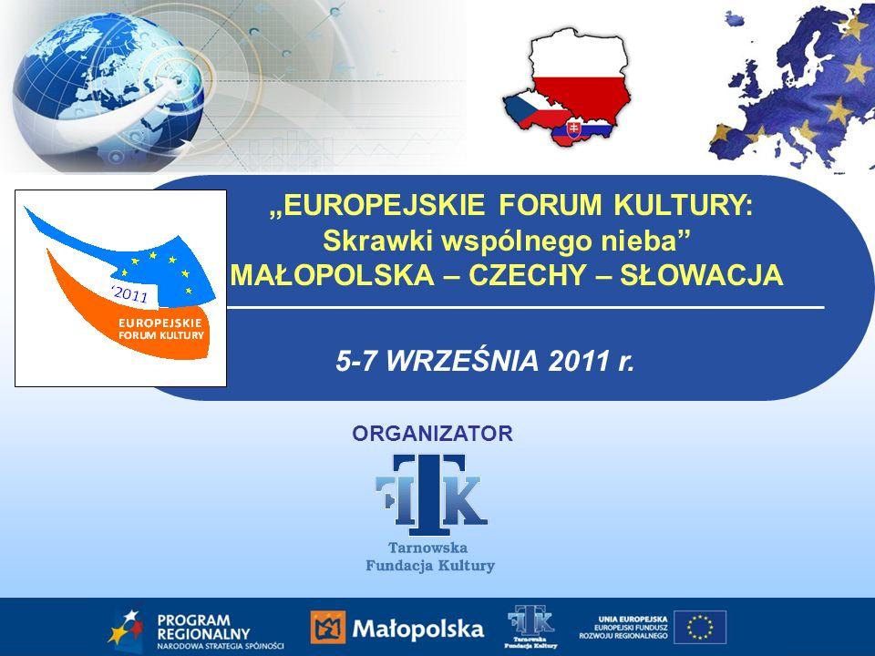 EUROPEJSKIE FORUM KULTURY: Skrawki wspólnego nieba MAŁOPOLSKA – CZECHY – SŁOWACJA 5-7 WRZEŚNIA 2011 r.