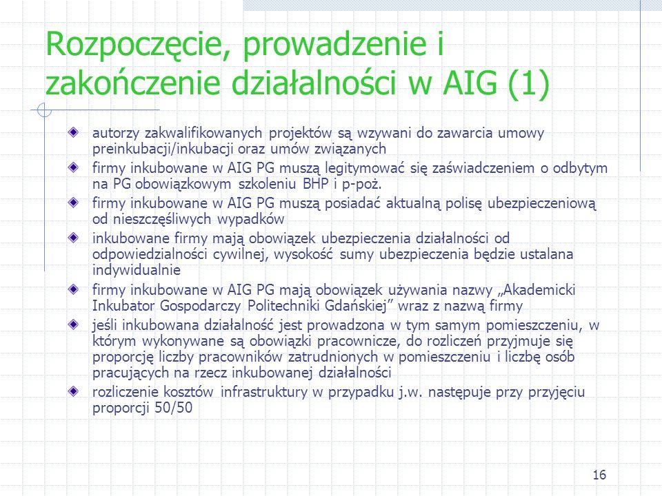 16 Rozpoczęcie, prowadzenie i zakończenie działalności w AIG (1) autorzy zakwalifikowanych projektów są wzywani do zawarcia umowy preinkubacji/inkubac