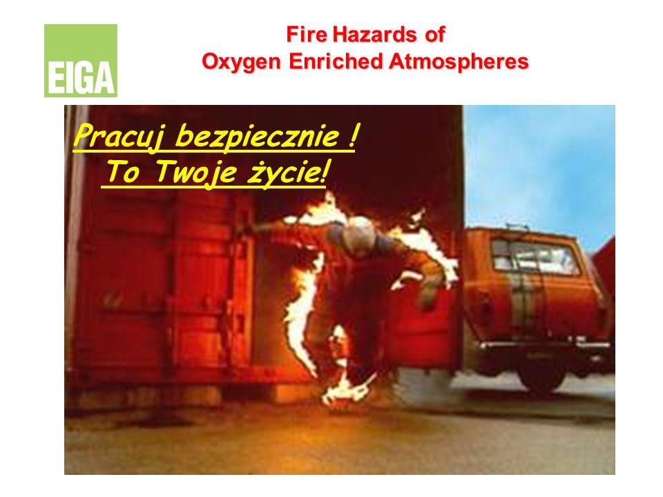 Pracuj bezpiecznie ! To Twoje życie! Fire Hazards of Oxygen Enriched Atmospheres
