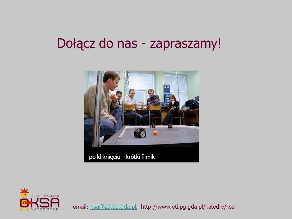 Dołącz do nas - zapraszamy! email: ksa@eti.pg.gda.pl, http://www.eti.pg.gda.pl/katedry/ksaksa@eti.pg.gda.pl po kliknięciu - krótki filmik