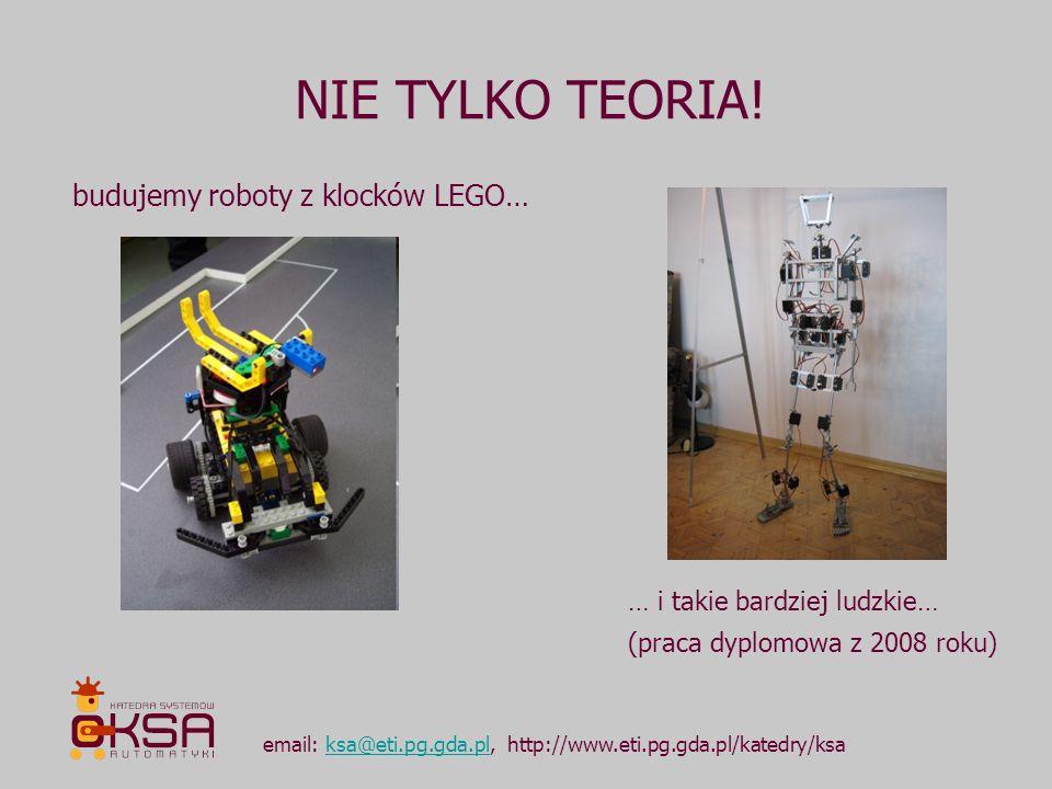 NIE TYLKO TEORIA! email: ksa@eti.pg.gda.pl, http://www.eti.pg.gda.pl/katedry/ksaksa@eti.pg.gda.pl budujemy roboty z klocków LEGO… … i takie bardziej l